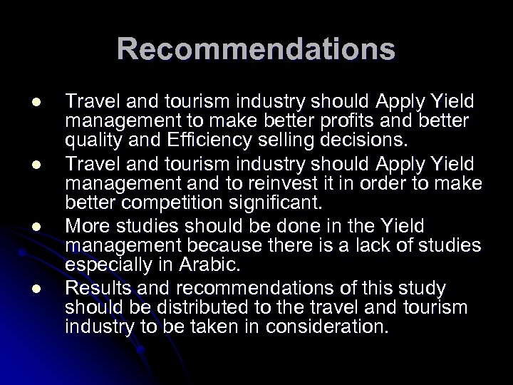 Recommendations l l Travel and tourism industry should Apply Yield management to make better