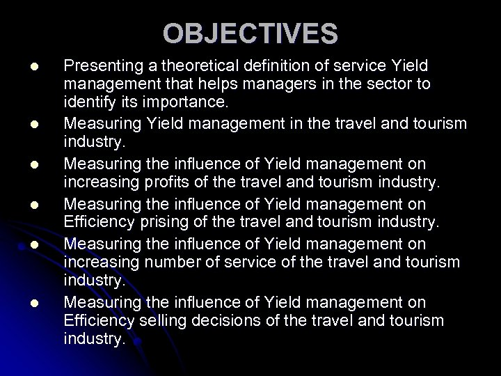 OBJECTIVES l l l Presenting a theoretical definition of service Yield management that helps