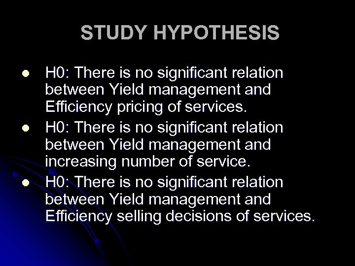 STUDY HYPOTHESIS l l l H 0: There is no significant relation between Yield