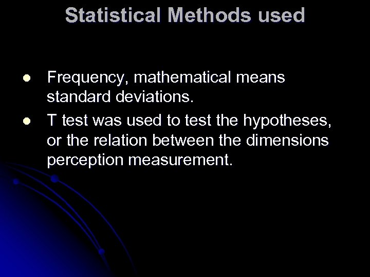 Statistical Methods used l l Frequency, mathematical means standard deviations. T test was used