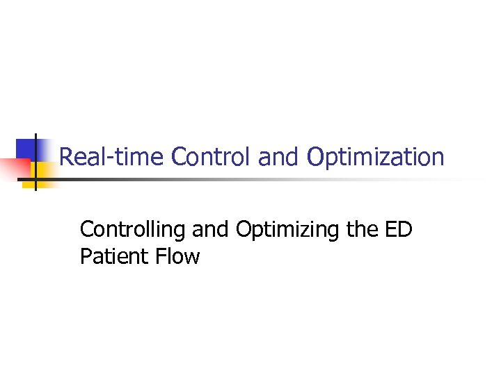 Real-time Control and Optimization Controlling and Optimizing the ED Patient Flow