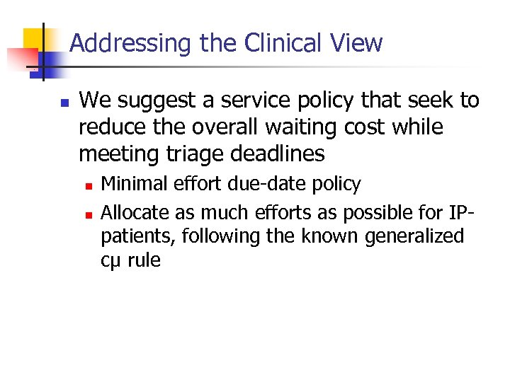 Addressing the Clinical View n We suggest a service policy that seek to reduce