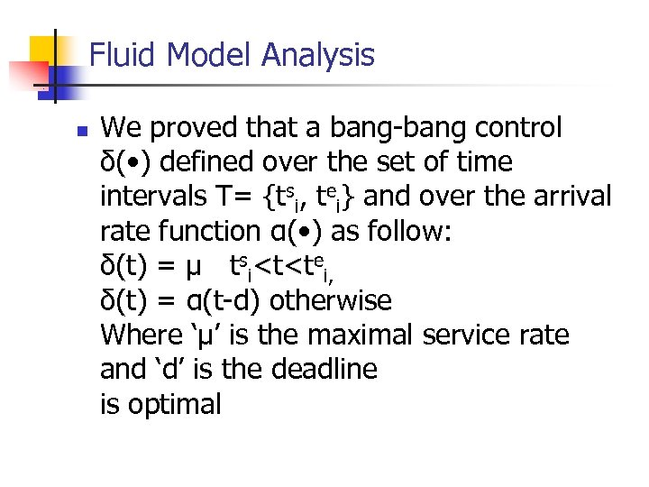 Fluid Model Analysis n We proved that a bang-bang control δ( • ) defined