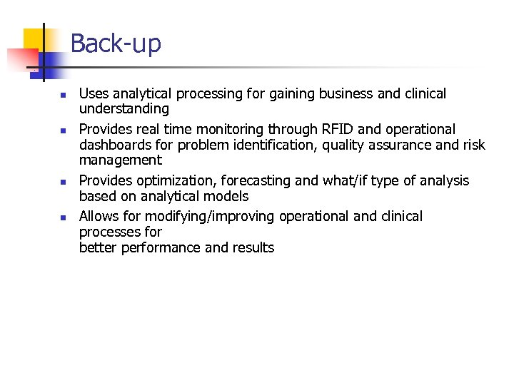 Back-up n n Uses analytical processing for gaining business and clinical understanding Provides real