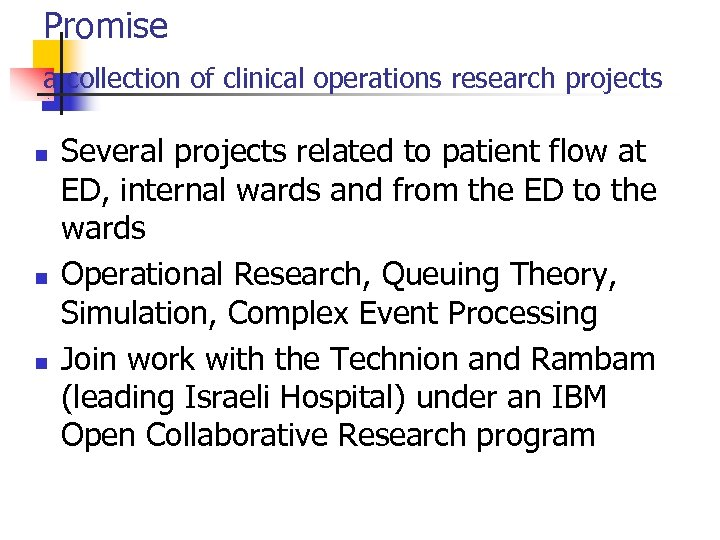 Promise a collection of clinical operations research projects n n n Several projects related