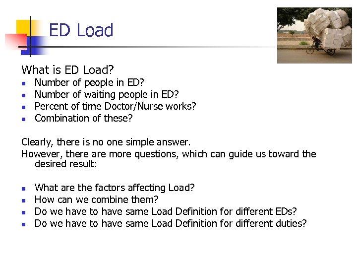 ED Load What is ED Load? n n Number of people in ED? Number