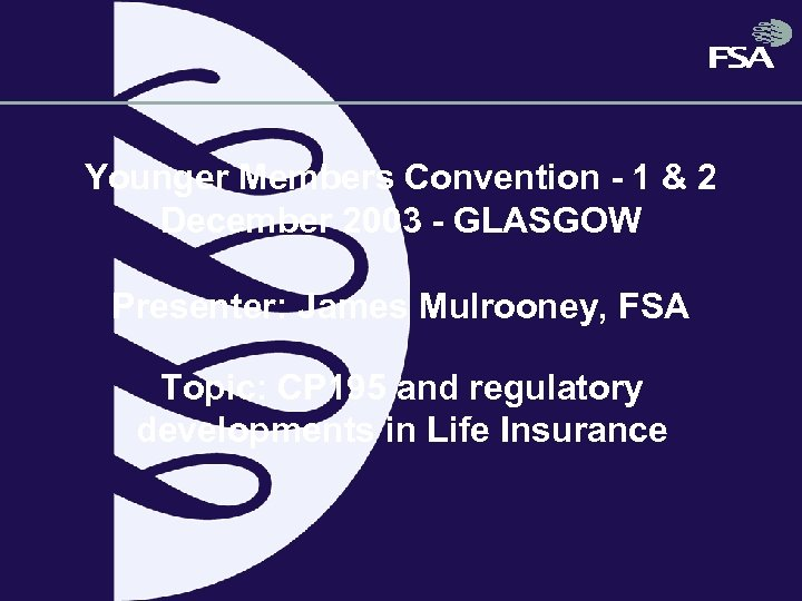 Younger Members Convention - 1 & 2 December 2003 - GLASGOW Presenter: James Mulrooney,
