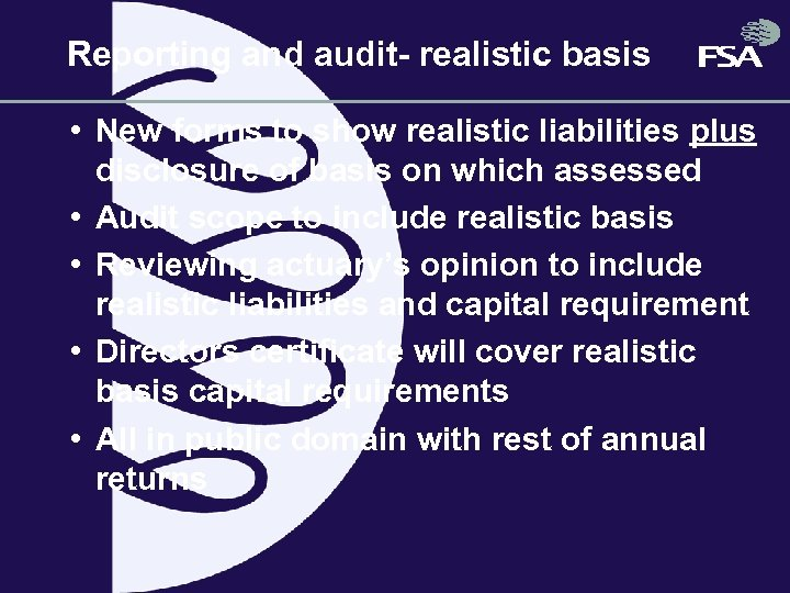 Reporting and audit- realistic basis • New forms to show realistic liabilities plus disclosure