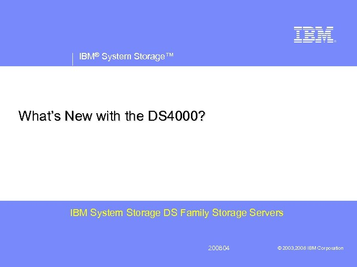 IBM® System Storage™ What's New with the DS 4000? IBM System Storage DS Family