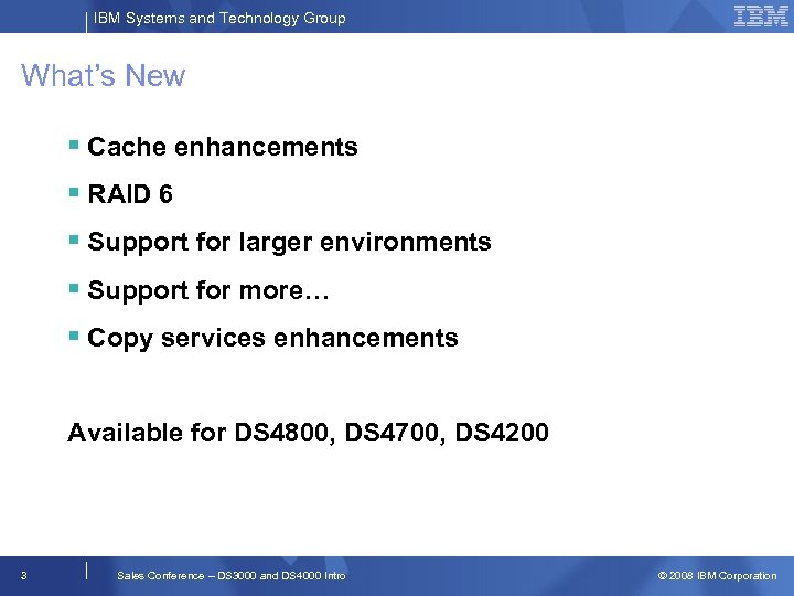 IBM Systems and Technology Group What's New § Cache enhancements § RAID 6 §