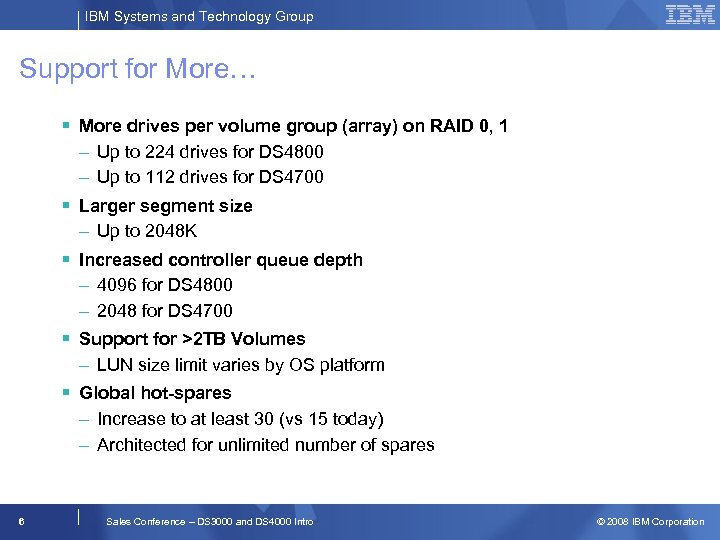 IBM Systems and Technology Group Support for More… § More drives per volume group
