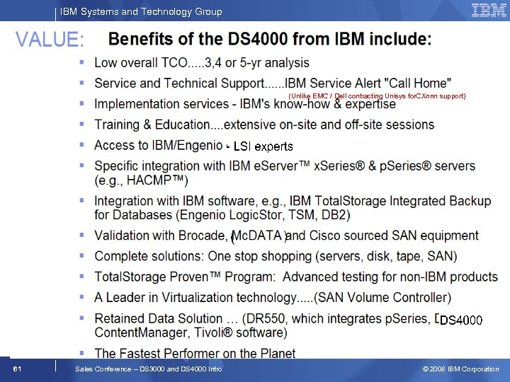 IBM Systems and Technology Group (Unlike EMC / Dell contracting Unisys for. CXnnn support)