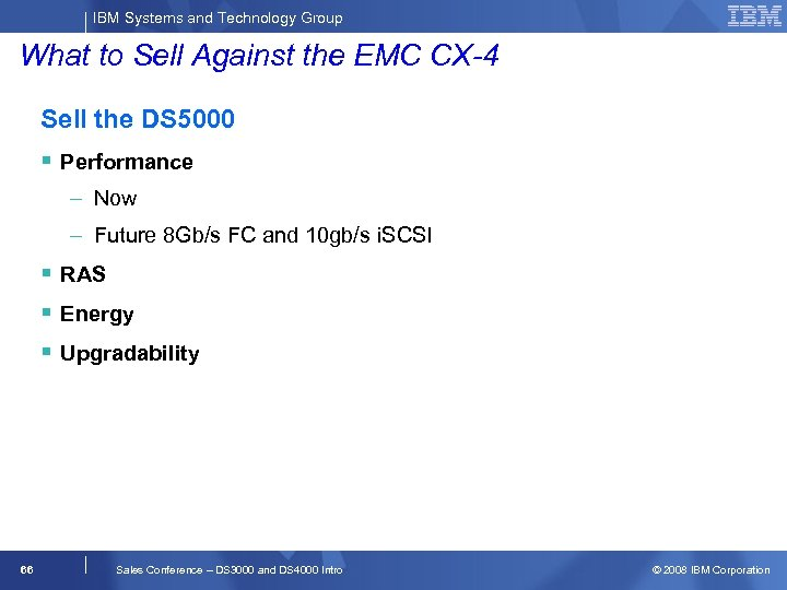 IBM Systems and Technology Group What to Sell Against the EMC CX-4 Sell the