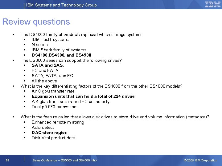 IBM Systems and Technology Group Review questions • • 67 The DS 4000 family
