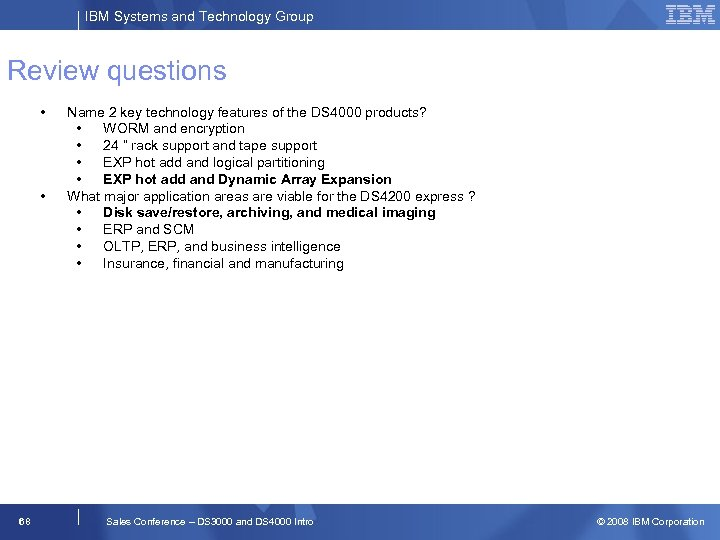 IBM Systems and Technology Group Review questions • • 68 Name 2 key technology
