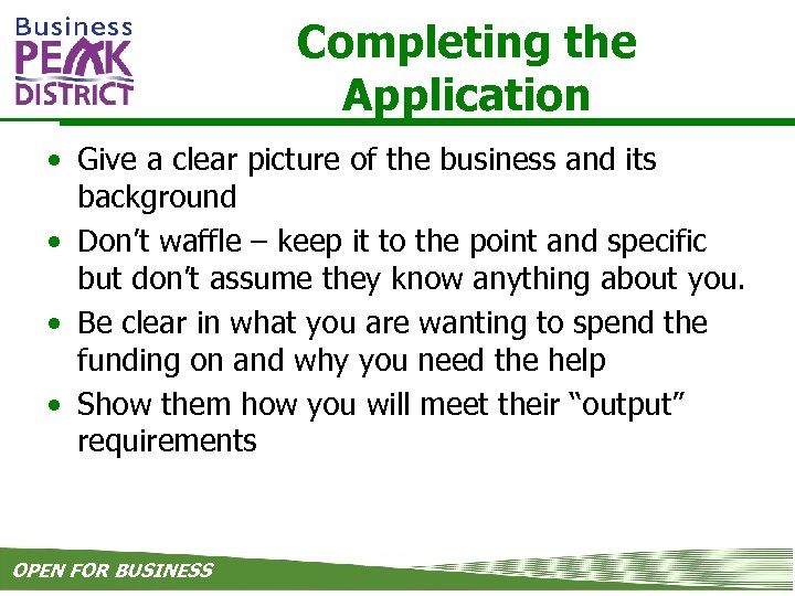 Completing the Application • Give a clear picture of the business and its background