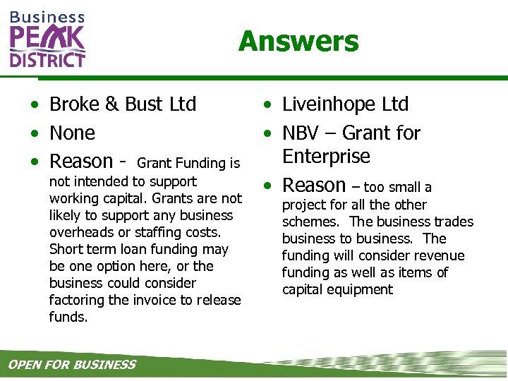 Answers • Broke & Bust Ltd • None • Reason - Grant Funding is