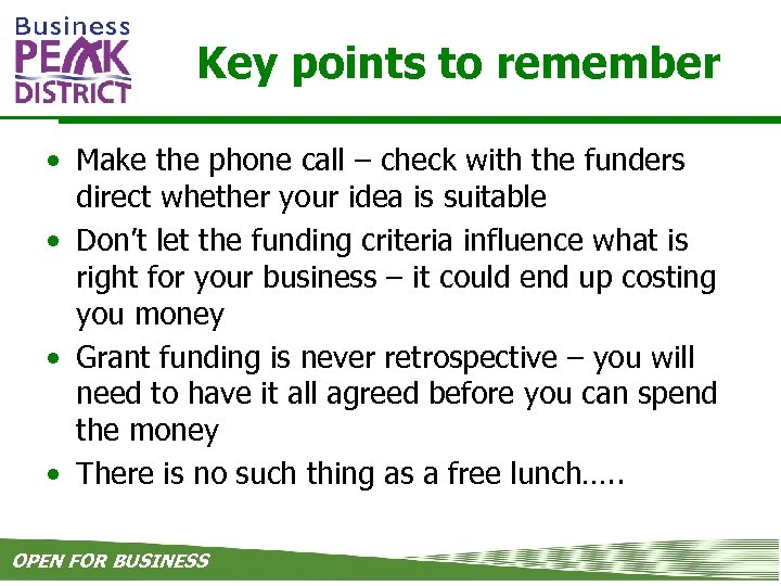 Key points to remember • Make the phone call – check with the funders