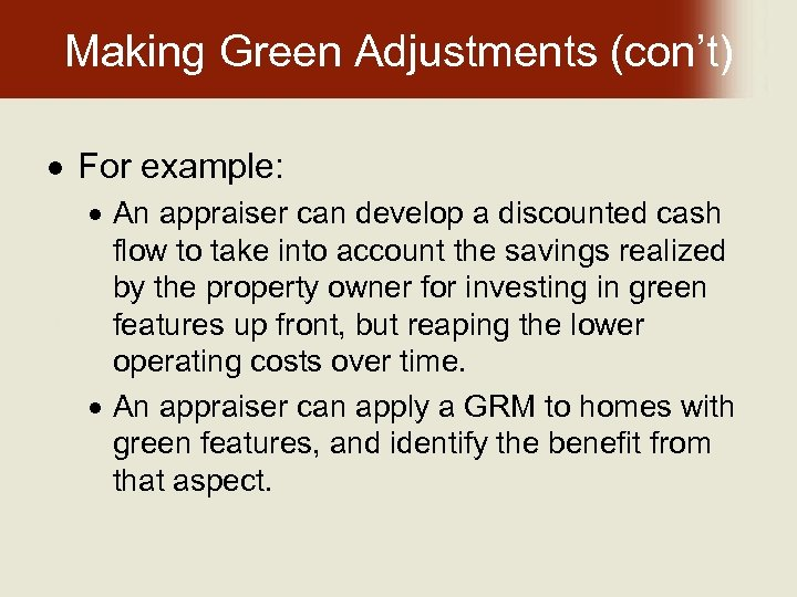 Making Green Adjustments (con't) For example: An appraiser can develop a discounted cash flow