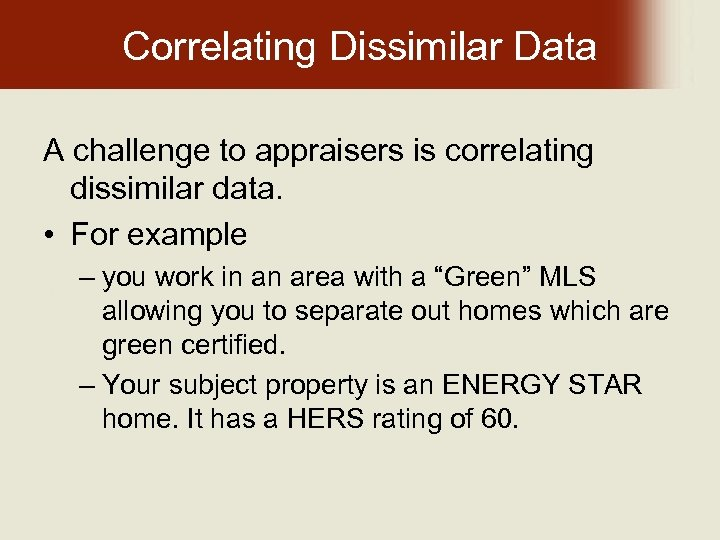 Correlating Dissimilar Data A challenge to appraisers is correlating dissimilar data. • For example