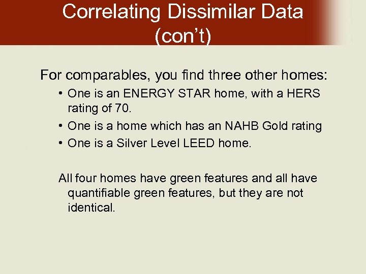 Correlating Dissimilar Data (con't) For comparables, you find three other homes: • One is