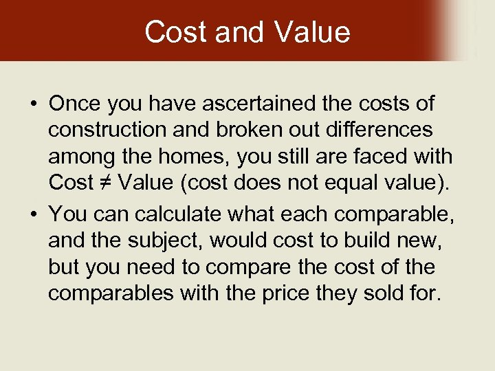 Cost and Value • Once you have ascertained the costs of construction and broken