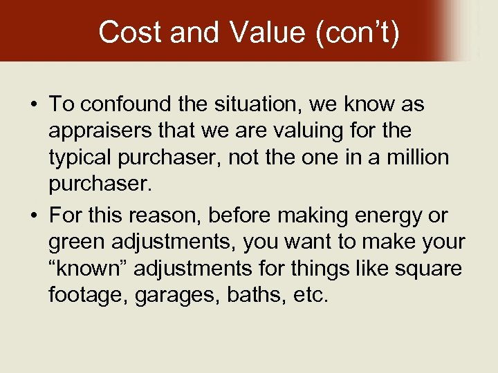 Cost and Value (con't) • To confound the situation, we know as appraisers that