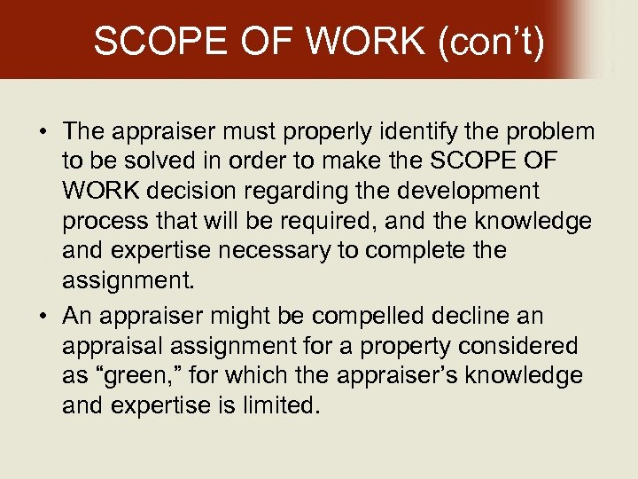 SCOPE OF WORK (con't) • The appraiser must properly identify the problem to be