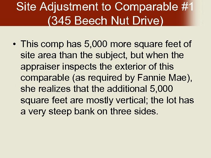 Site Adjustment to Comparable #1 (345 Beech Nut Drive) • This comp has 5,