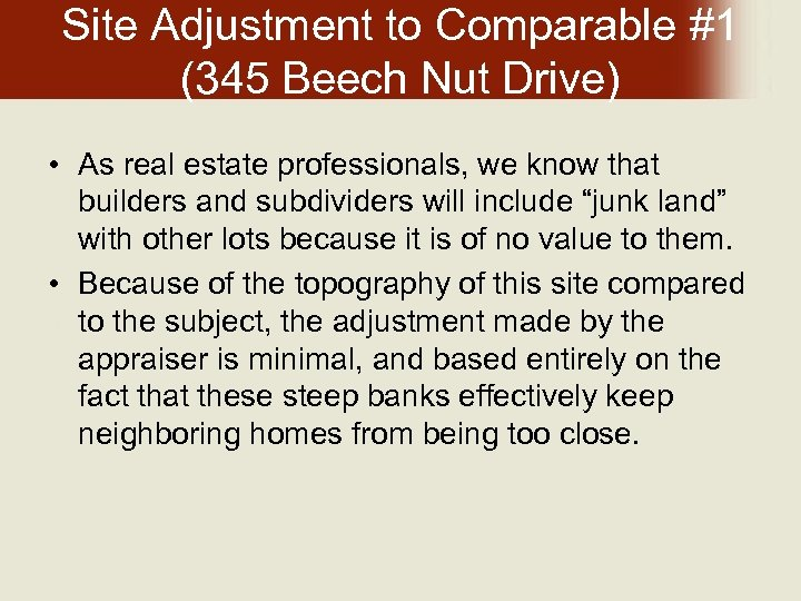 Site Adjustment to Comparable #1 (345 Beech Nut Drive) • As real estate professionals,