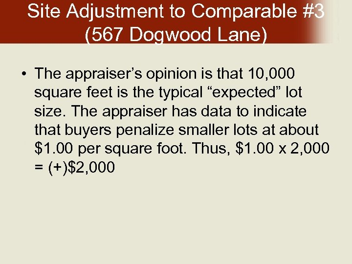 Site Adjustment to Comparable #3 (567 Dogwood Lane) • The appraiser's opinion is that
