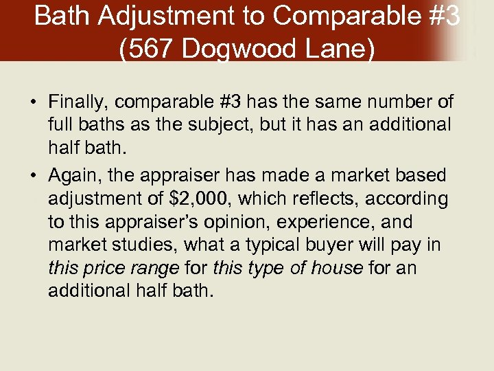Bath Adjustment to Comparable #3 (567 Dogwood Lane) • Finally, comparable #3 has the