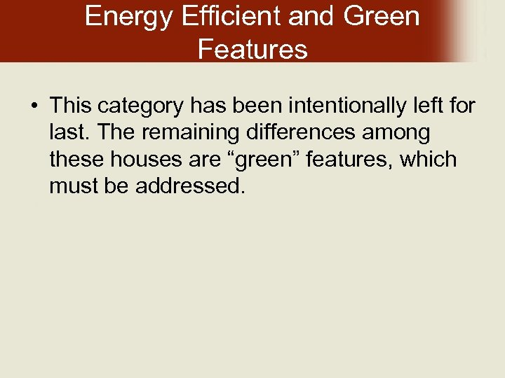 Energy Efficient and Green Features • This category has been intentionally left for last.