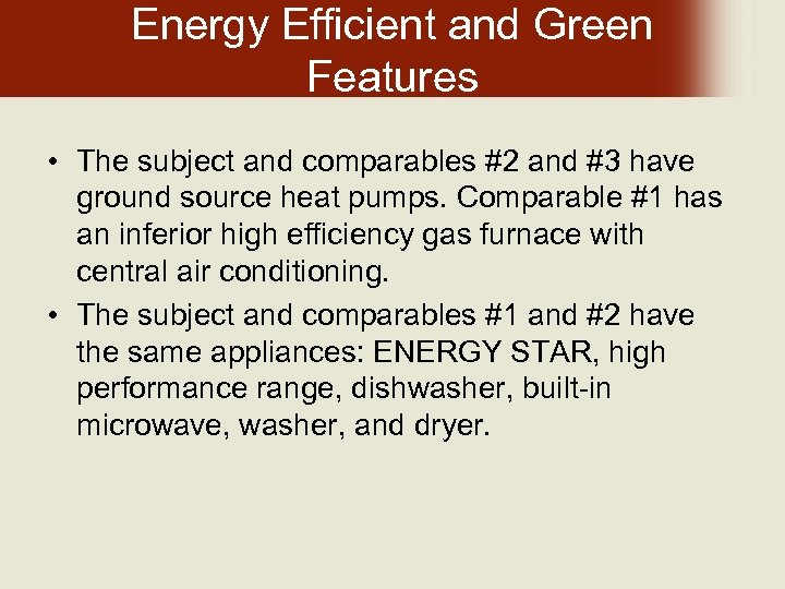 Energy Efficient and Green Features • The subject and comparables #2 and #3 have