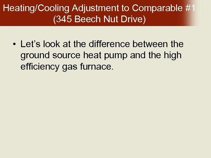 Heating/Cooling Adjustment to Comparable #1 (345 Beech Nut Drive) • Let's look at the