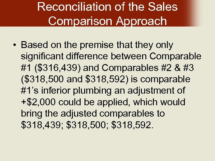 Reconciliation of the Sales Comparison Approach • Based on the premise that they only