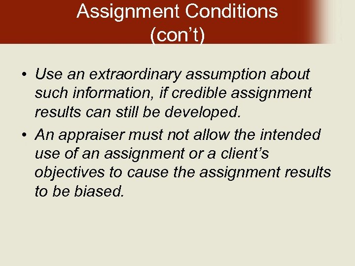 Assignment Conditions (con't) • Use an extraordinary assumption about such information, if credible assignment