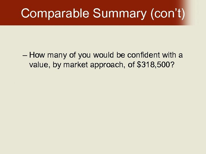 Comparable Summary (con't) – How many of you would be confident with a value,