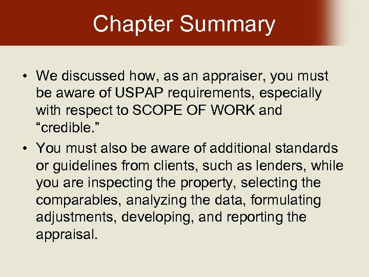 Chapter Summary • We discussed how, as an appraiser, you must be aware of
