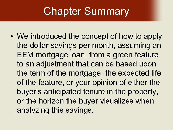Chapter Summary • We introduced the concept of how to apply the dollar savings