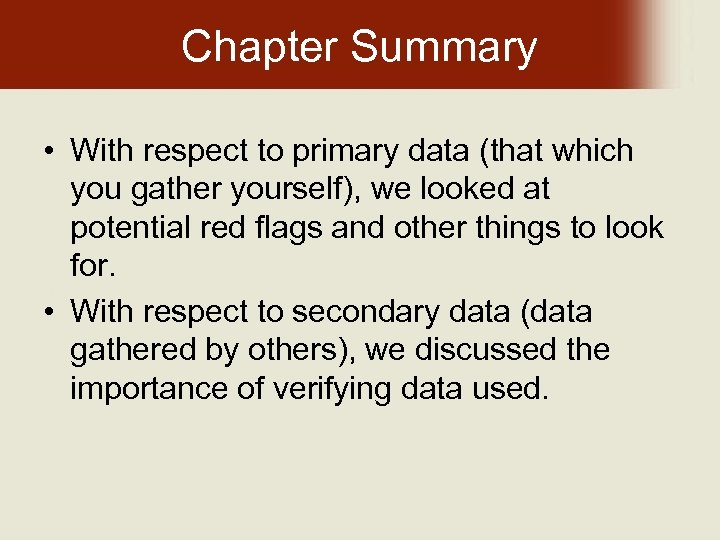 Chapter Summary • With respect to primary data (that which you gather yourself), we