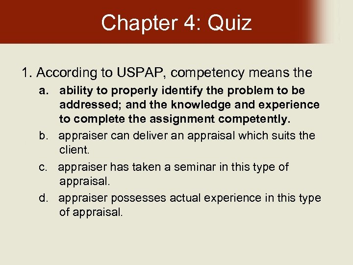 Chapter 4: Quiz 1. According to USPAP, competency means the a. ability to properly