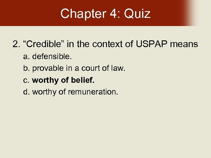 """Chapter 4: Quiz 2. """"Credible"""" in the context of USPAP means a. defensible. b."""