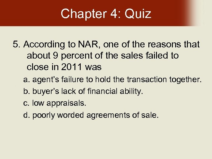 Chapter 4: Quiz 5. According to NAR, one of the reasons that about 9