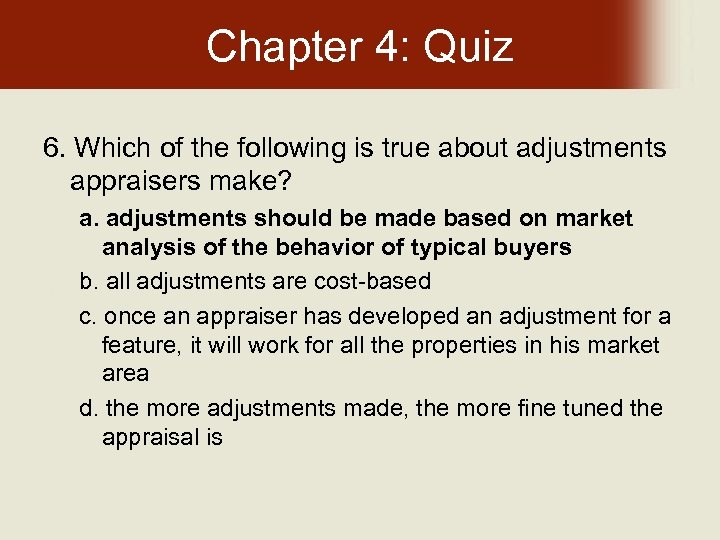 Chapter 4: Quiz 6. Which of the following is true about adjustments appraisers make?