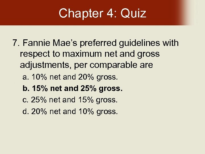 Chapter 4: Quiz 7. Fannie Mae's preferred guidelines with respect to maximum net and