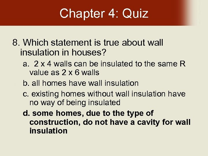 Chapter 4: Quiz 8. Which statement is true about wall insulation in houses? a.