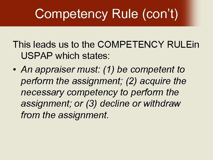 Competency Rule (con't) This leads us to the COMPETENCY RULEin USPAP which states: •