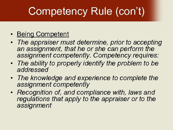 Competency Rule (con't) • Being Competent • The appraiser must determine, prior to accepting