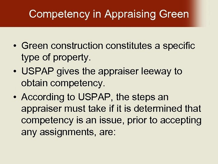 Competency in Appraising Green • Green construction constitutes a specific type of property. •